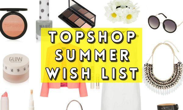 Topshop summer wish list